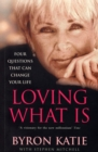 Loving What Is : How Four Questions Can Change Your Life - Book