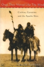 Once They Moved Like The Wind 49 : Cochise, Geronimo and the Apache Wars - Book