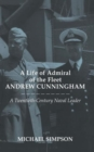 A Life of Admiral of the Fleet Andrew Cunningham : A Twentieth Century Naval Leader - Book