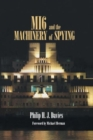 MI6 and the Machinery of Spying : Structure and Process in Britain's Secret Intelligence - Book