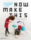 Now Make This : 24 DIY Projects by Designers for Kids - Book