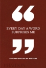Every Day a Word Surprises Me & Other Quotes by Writers - Book