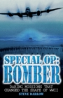 Special Op: Bomber : The Daring Missions That Changed the Shape of WWII - Book