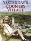 Yesterday's Country Village : Memories of Village Life from 1900-1960 - Book