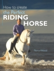 How to Create the Perfect Riding Horse - Book