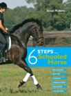 Six Steps to a Schooled Horse : A Thoughtful, Effective, Structured Approach to Schooling for Success - Book