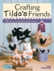 Crafting Tilda's Friends : 30 Unique and Adorable Sewing Creations - Book
