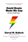 David Bowie Made Me Gay: 100 Years of LGBT Music : 100 Years of LGBT music - eBook