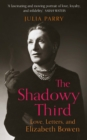 The Shadowy Third : Love, Letters, and Elizabeth Bowen - Book