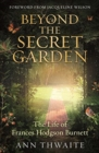 Beyond the Secret Garden : The Life of Frances Hodgson Burnett (with a Foreword by Jacqueline Wilson) - Book