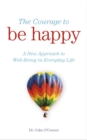 The Courage to Be Happy : A New Approach to Well-Being in Everyday Life - eBook