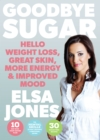 Goodbye Sugar - Hello Weight Loss, Great Skin, More Energy and Improved Mood : How You Can Beat Cravings and Emotional Eating - eBook