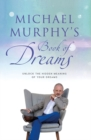 Michael Murphy's Book of Dreams : Unlock the Hidden Meaning of your Dreams - Book