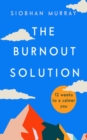 The Burnout Solution : 12 weeks to a calmer you - eBook