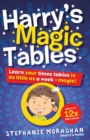 Harry's Magic Tables : Learn your times tables in as little as a week - magic! - Book