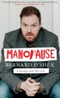 Manopause : Bernard O'Shea is having a mid-life crisis - eBook