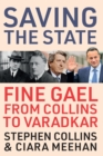 Saving the State : Fine Gael from Collins to Varadkar - eBook
