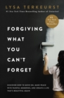 Forgiving What You Can't Forget : Discover How to Move On, Make Peace with Painful Memories, and Create a Life That's Beautiful Again - eBook