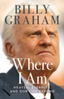 Where I Am : Heaven, Eternity, and Our Life Beyond - Book