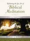 Reclaiming the Lost Art of Biblical Meditation : Find True Peace in Jesus - Book
