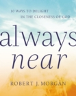 Always Near : 10 Ways to Delight in the Closeness of God - Book