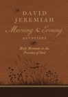 David Jeremiah Morning and Evening Devotions : Holy Moments in the Presence of God - Book