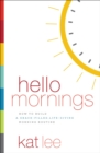 Hello Mornings : How to Build a Grace-Filled, Life-Giving Morning Routine - Book