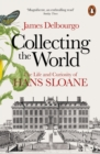 Collecting the World : The Life and Curiosity of Hans Sloane - Book