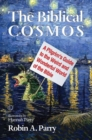 The Biblical Cosmos : A Pilgrim's Guide to the Weird and Wonderful World of the Bible - eBook