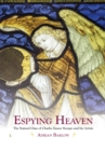 Espying Heaven : The Stained Glass of Charles Eamer Kempe and his Artists - Book