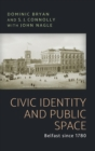 Civic Identity and Public Space : Belfast Since 1780 - Book