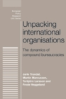 Unpacking International Organisations : The Dynamics of Compound Bureaucracies - Book