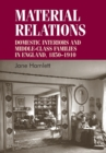 Material Relations : Domestic Interiors and Middle-Class Families in England, 1850-1910 - Book