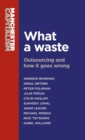 What a Waste : Outsourcing and How it Goes Wrong - Book