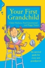 Your First Grandchild : Useful, Touching and Hilarious Guide for First-Time Grandparents - Book