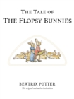 The Tale of The Flopsy Bunnies : The original and authorized edition - Book