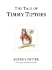 The Tale of Timmy Tiptoes : The original and authorized edition - Book