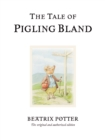 The Tale of Pigling Bland : The original and authorized edition - Book