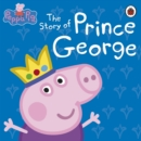 Peppa Pig: The Story of Prince George - eBook