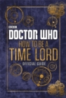 Doctor Who: How to be a Time Lord - the Official Guide - Book