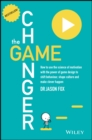 The Game Changer : How to Use the Science of Motivation With the Power of Game Design to Shift Behaviour, Shape Culture and Make Clever Happen - Book