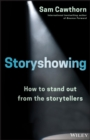 Storyshowing : How to Stand Out from the Storytellers - Book