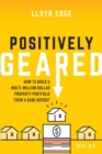 Positively Geared : How to Build a Multi-million Dollar Property Portfolio from a $40K Deposit - Book