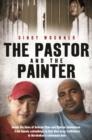 The Pastor and the Painter : Inside the lives of Andrew Chan and Myuran Sukumaran   from Aussie schoolboys to Bali 9 drug traffickers to Kerobokan s redeemed men - eBook