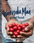 Warndu Mai (Good Food) : Introducing native Australian ingredients to your kitchen - eBook