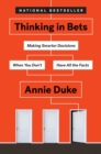 Thinking in Bets : Making Smarter Decisions When You Don't Have All the Facts - Book