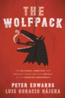 The Wolfpack : The Millennial Mobsters Who Wooed Mexico's Cartels and Brought Chaos to the Canadian Underworld - Book