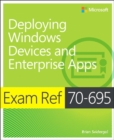 Exam Ref 70-695 Deploying Windows Devices and Enterprise Apps (MCSE) - Book