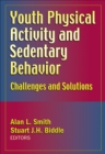 Youth Physical Activity and Sedentary Behavior : Challenges and Solutions - Book