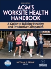 ACSM's Worksite Health Handbook : A Guide to Building Healthy and Productive Companies - Book